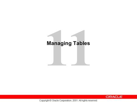 11 Copyright © Oracle Corporation, 2001. All rights reserved. Managing Tables.