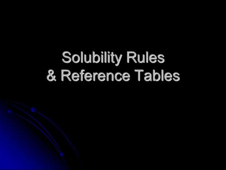 Solubility Rules & Reference Tables