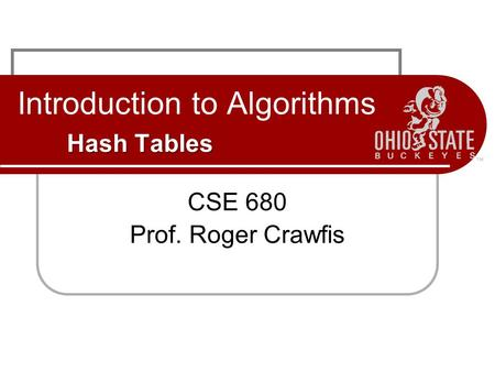 Hash Tables Introduction to Algorithms Hash Tables CSE 680 Prof. Roger Crawfis.