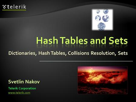 Dictionaries, Hash Tables, Collisions Resolution, Sets Svetlin Nakov Telerik Corporation www.telerik.com.