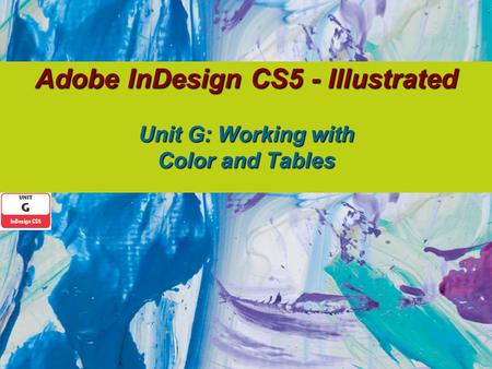 Adobe InDesign CS5 - Illustrated Unit G: Working with Color and Tables.