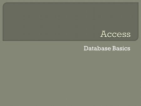 Database Basics. What is Access? Database management system Computer-based equivalent of a manual database Makes it easy to organize and update information.
