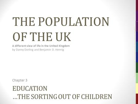 The Population of the UK – © 2012 Sasi Research Group, University of Sheffield EDUCATION …THE SORTING OUT OF CHILDREN Chapter 3 THE POPULATION OF THE UK.