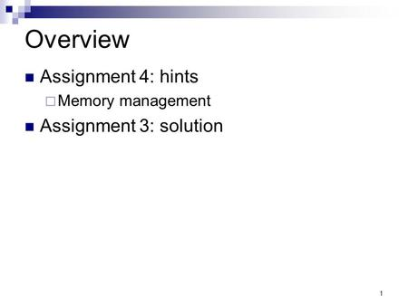 1 Overview Assignment 4: hints Memory management Assignment 3: solution.