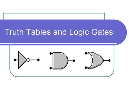 Truth Tables and Logic Gates. What are Logic Gates? Logic gates are components used in making logic circuits. Each gate has one or more inputs and produces.