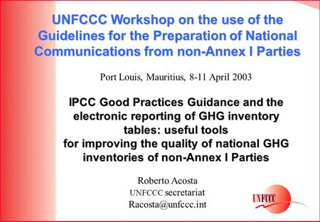 IPCC Good Practices Guidance and the electronic reporting of GHG inventory tables: useful tools for improving the quality of national GHG inventories of.