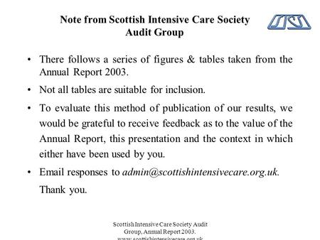 Scottish Intensive Care Society Audit Group, Annual Report 2003. www.scottishintensivecare.org.uk Note from Scottish Intensive Care Society Audit Group.