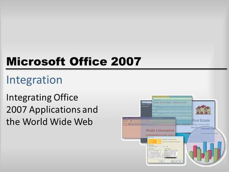 Microsoft Office 2007 Integration Integrating Office 2007 Applications and the World Wide Web.