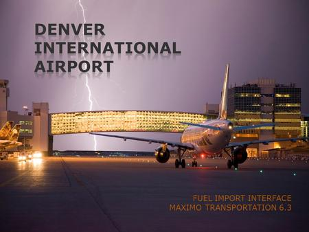 DENVER INTERNATIONAL AIRPORT FUEL IMPORT INTERFACE