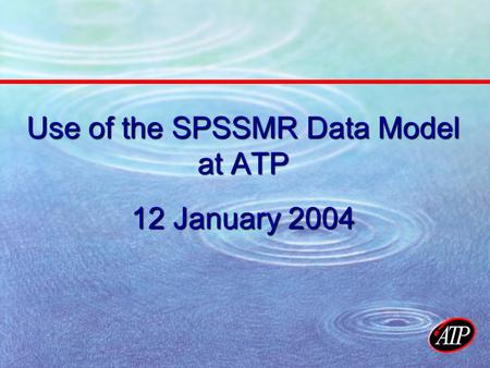 Use of the SPSSMR Data Model at ATP 12 January 2004.