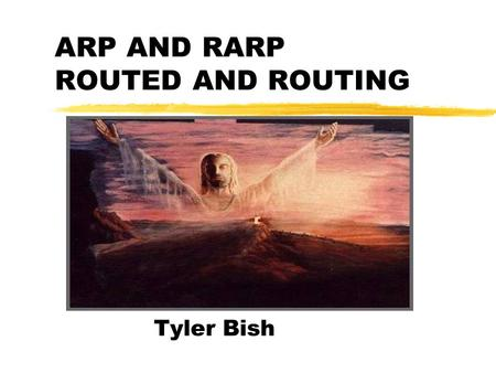 ARP AND RARP ROUTED AND ROUTING Tyler Bish. ARP There are a variety of ways that devices can determine the MAC addresses they need to add to the encapsulated.