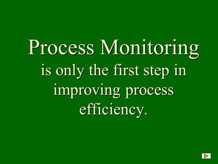 Process Monitoring is only the first step in improving process efficiency.