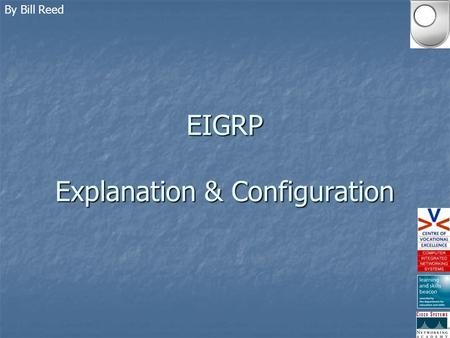 EIGRP Explanation & Configuration By Bill Reed. We Will Examine the features of EIGRP Discuss why EIGRP is known as a Hybrid Routing Protocol Identify.