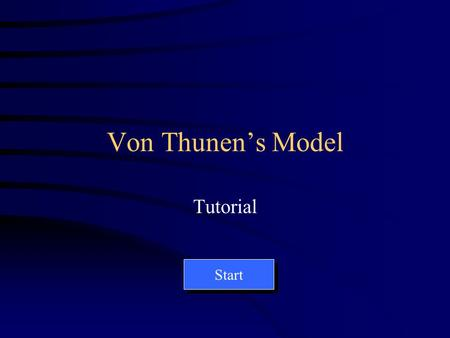 Von Thunens Model Tutorial Start Only the readings in this table can be changed. End.