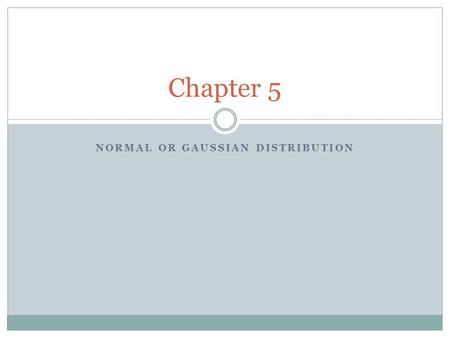 NORMAL OR GAUSSIAN DISTRIBUTION Chapter 5. General Normal Distribution Two parameter distribution with a pdf given by:
