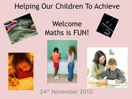 Helping Our Children To Achieve Welcome Maths is FUN!