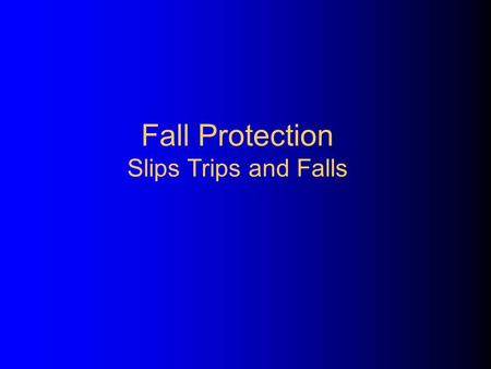 Fall Protection Slips Trips and Falls Injury Prevention You take hundreds of steps every day, but how many of those steps do you take seriously? By taking.