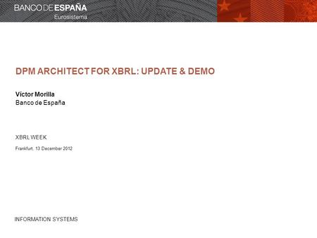 DPM ARCHITECT FOR XBRL XBRL taxonomy editor aimed at BUSINESS USERS Based on the DPM approach and DPM XBRL Architecture Currently on its last stage of.