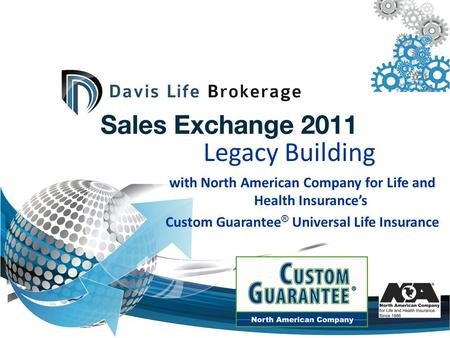 Legacy Building with North American Company for Life and Health Insurances Custom Guarantee ® Universal Life Insurance.