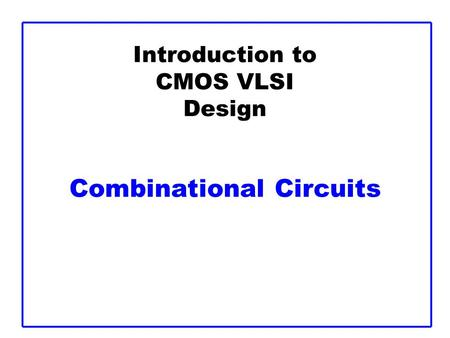 Introduction to CMOS VLSI Design Combinational Circuits