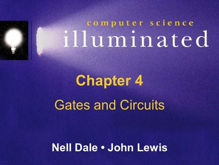 Chapter 4 Gates and Circuits Nell Dale • John Lewis.
