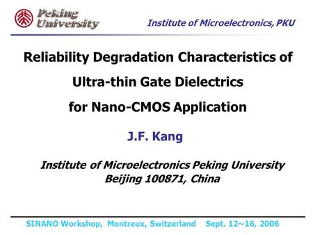 Institute of Microelectronics, PKU SINANO Workshop, Montreux, Switzerland Sept. 12~16, 2006 Reliability Degradation Characteristics of Ultra-thin Gate.