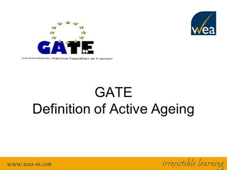GATE Definition of Active Ageing. GATE Define GATE Definition Note: We will consider this in the context of the non deficit model of ageing looking at.