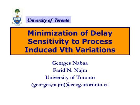 University of Toronto Minimization of Delay Sensitivity to Process Induced Vth Variations Georges Nabaa Farid N. Najm University of Toronto