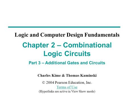 Charles Kime & Thomas Kaminski © 2004 Pearson Education, Inc. Terms of Use (Hyperlinks are active in View Show mode) Terms of Use Chapter 2 – Combinational.