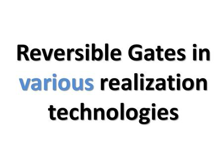 Reversible Gates in various realization technologies