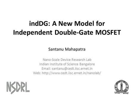 IndDG: A New Model for Independent Double-Gate MOSFET Santanu Mahapatra Nano-Scale Device Research Lab Indian Institute of Science Bangalore