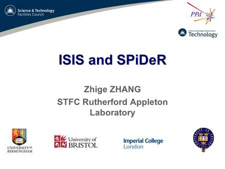 ISIS and SPiDeR Zhige ZHANG STFC Rutherford Appleton Laboratory.