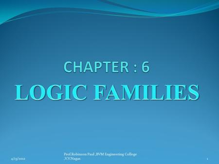 LOGIC FAMILIES CHAPTER : 6