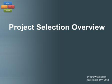 Project Selection Overview By Tim Washington September 14 th, 2011.