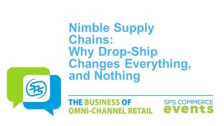Nimble Supply Chains: Why Drop-Ship Changes Everything, and Nothing.