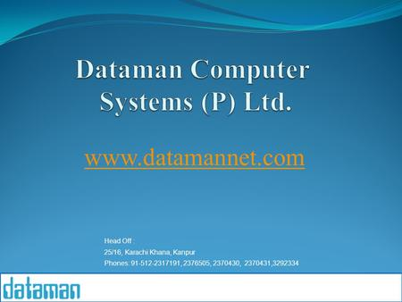 Www.datamannet.com Head Off : 25/16, Karachi Khana, Kanpur Phones: 91-512-2317191, 2376505, 2370430, 2370431,3292334.