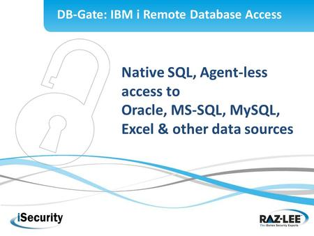 Native SQL, Agent-less access to Oracle, MS-SQL, MySQL, Excel & other data sources DB-Gate: IBM i Remote Database Access.