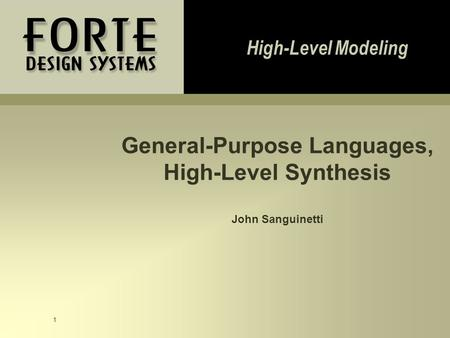 1 General-Purpose Languages, High-Level Synthesis John Sanguinetti High-Level Modeling.