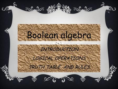 INTRODUCTION LOGICAL OPERATIONS TRUTH TABLE AND RULES.