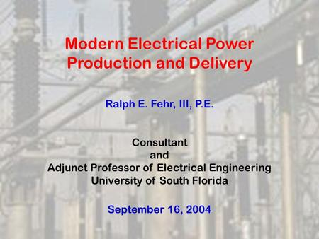 Modern Electrical Power Production and Delivery