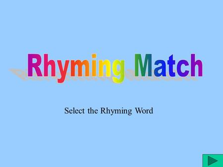 Select the Rhyming Word dog rhymesrhymes with hog house chair Click on the word to hear it again. Click on the picture to make your selection.