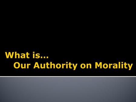What is… Our Authority on Morality