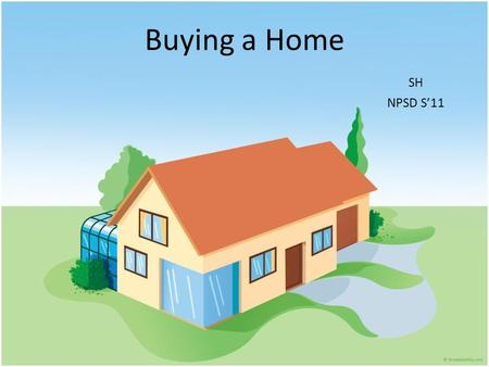 Buying a Home SH NPSD S11. Choosing THE ONE How to choose the proper house to start a family? What if I improperly choose? What would be the consequence?