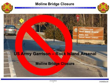 Moline Bridge Closure Unclassified 1 31500ZDec09 US Army Garrison – Rock Island Arsenal Moline Bridge Closure.