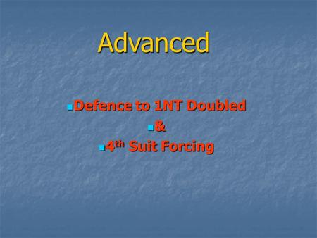 Advanced Defence to 1NT Doubled & 4th Suit Forcing.