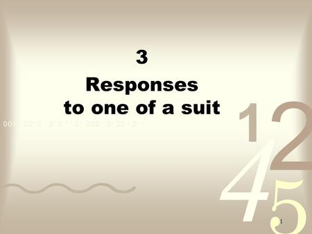 1 3 Responses to one of a suit 2 Responses to 1 of a suit Sign-off0 - 5pass Invitational6 - 101 level Forcing11+1 or higher Mnemonic: P I G.