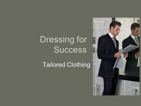Dressing for Success Tailored Clothing. Workplace Attire The suit has been in decline as business wear over the past several decades. In some industries.