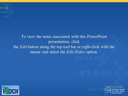 To view the notes associated with this PowerPoint presentation, click the Edit button along the top tool bar or right-click with the mouse and select the.