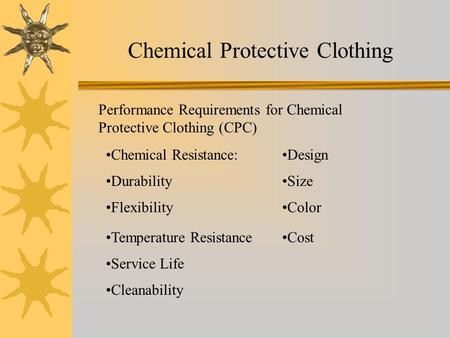 Chemical Protective Clothing Performance Requirements for Chemical Protective Clothing (CPC) Chemical Resistance: Durability Flexibility Temperature Resistance.