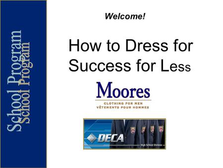 How to Dress for Success for L e s s Welcome!. Introduction and Overview Todays presentation will cover: How to prepare and dress appropriately for a.